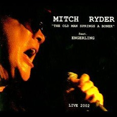 The Old Man Springs The Boner: Live 2002 by Mitch Ryder