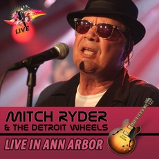 Live In Ann Arbor by Mitch Ryder & The Detroit Wheels