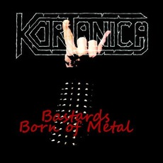Bastards Born of Metal mp3 Album by Kortanica