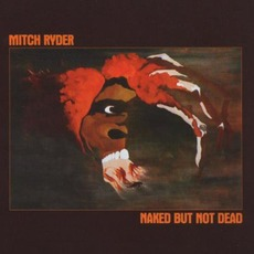 Naked But Not Dead (Re-Issue) by Mitch Ryder