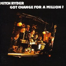 Got Change For A Million? by Mitch Ryder