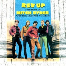 Rev Up: The Best Of Mitch Ryder And The Detroit Wheels by Mitch Ryder & The Detroit Wheels