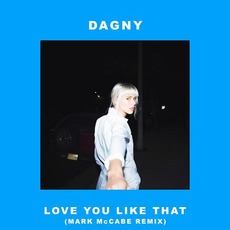 Love You Like That (Mark McCabe Remix) by Dagny