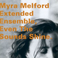 Even the Sounds Shine by Myra Melford Extended Ensemble