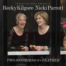Two Songbirds Of A Feather by Becky Kilgore & Nicki Parrott