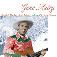 Rudolph the Red Nosed Reindeer and Other Christmas Classics by Gene Autry