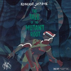 The Tale of the Mutant Root by Koncept Jack$on