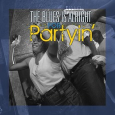 The Blues Is Alright For Partyin' mp3 Compilation by Various Artists