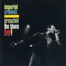 Preachin' The Blues - Live! by Imperial Crowns