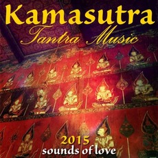 Kamasutra Tantra Music 2015: Sounds of Love by Various Artists
