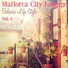 Mallorca City Lounge: Balearic Life Style, Vol. 1 by Various Artists