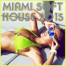 Miami Soft House 2015 by Various Artists