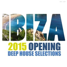 Ibiza 2015 Opening Deep House Selections by Various Artists