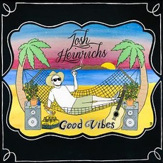 Good Vibes mp3 Album by Josh Heinrichs