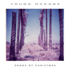 Songs of Christmas by Young Oceans