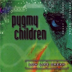Low Life Dream mp3 Album by Pygmy Children