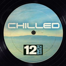 12 Inch Dance: Chilled mp3 Compilation by Various Artists