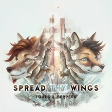 Spread Thy Wings mp3 Album by Foxes & Peppers