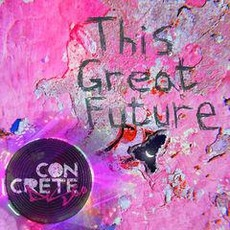 This Great Future mp3 Album by Concrete Disco