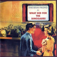 What Did for the Dinosaurs mp3 Album by The Bevis Frond