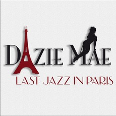 Last Jazz In Paris mp3 Album by Dazie Mae