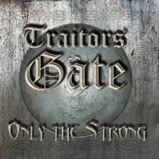 Only The Strong mp3 Album by Traitors Gate