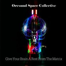 Give Your Brain A Rest From The Matrix mp3 Album by Øresund Space Collective