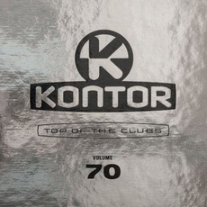 Kontor: Top Of The Clubs, Volume 70 by Various Artists