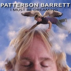 I Must Be Dreaming mp3 Album by Patterson Barrett