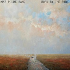 Born By The Radio mp3 Album by Mike Plume Band