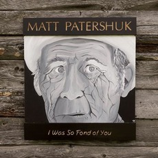 I Was So Fond of You mp3 Album by Matt Patershuk