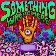 Something Wrong Here mp3 Album by REZZ