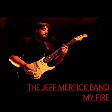 My fire mp3 Album by The Jeff Mertick band