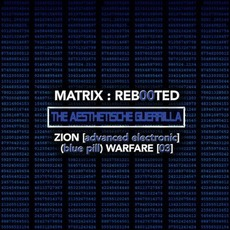 Matrix : Reb00ted - The Aesthetische Guerrilla - Zion [Advanced Electronic] (Blue Pill) Warfare [03] mp3 Compilation by Various Artists