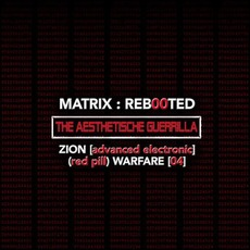 Matrix : Reb00ted - The Aesthetische Guerrilla - Zion [Advanced Electronic] (Red Pill) Warfare [04] by Various Artists