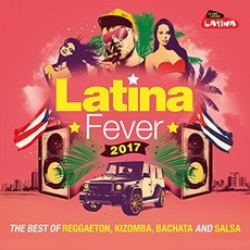 Latina Fever 2017: The Best Of Reggaeton, Kizomba, Bachata And Salsa by Various Artists