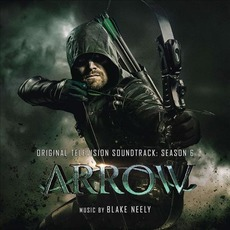 Arrow: Original Television Soundtrack: Season 6 by Blake Neely