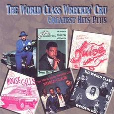 Greatest Hits Plus mp3 Artist Compilation by World Class Wreckin' Cru