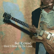Don't Give Up On Love mp3 Album by Ike Cosse