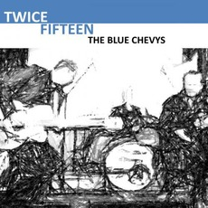 Twice Fifteen by The Blue Chevys