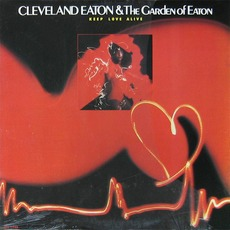 Keep Love Alive mp3 Album by Cleveland Eaton And The Garden Of Eaton