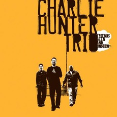 Friends Seen and Unseen mp3 Album by Charlie Hunter Trio