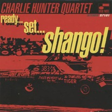 Ready...Set...Shango! mp3 Album by Charlie Hunter Quartet