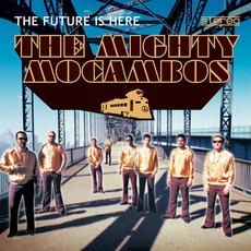 The Future Is Here mp3 Album by The Mighty Mocambos