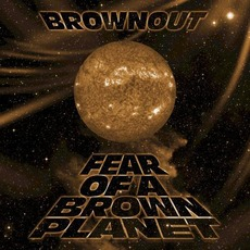 Fear of a Brown Planet mp3 Album by Brownout