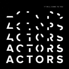 It Will Come to You by ACTORS