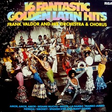 16 Fantastic Golden Latin Hits mp3 Album by Frank Valdor And His Orchestra And Chorus