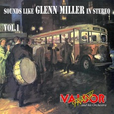 Sounds Like Glenn Miller in Stereo, Vol. 1 mp3 Album by Frank Valdor And His Orchestra