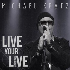 Live Your Life (Live In Denmark 2017) by Michael Kratz