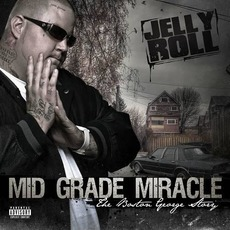 Mid Grade Miracle: The Boston George Story mp3 Album by Jelly Roll
